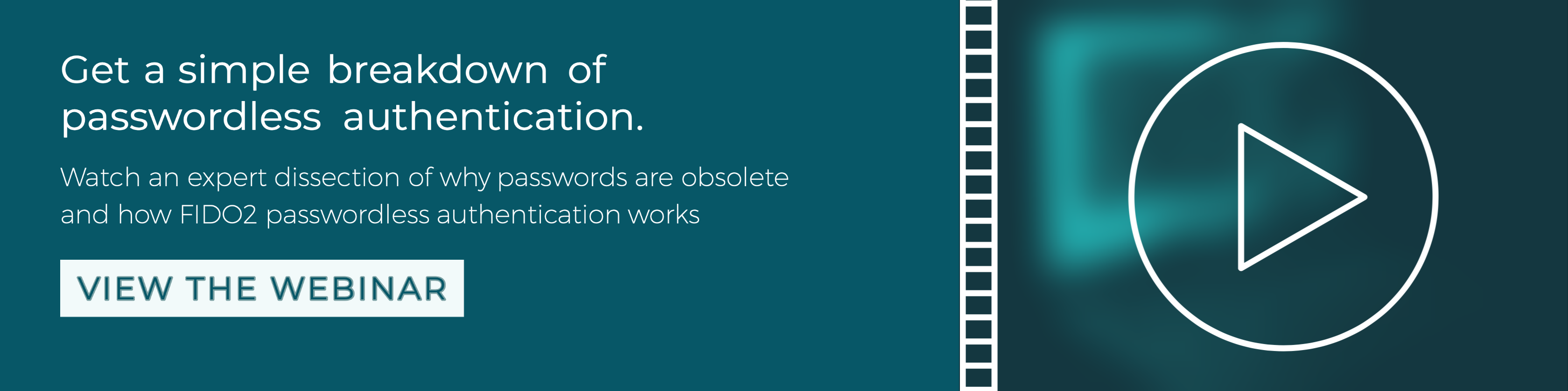view the webinar to get a simple breakdown of passwordless authentication